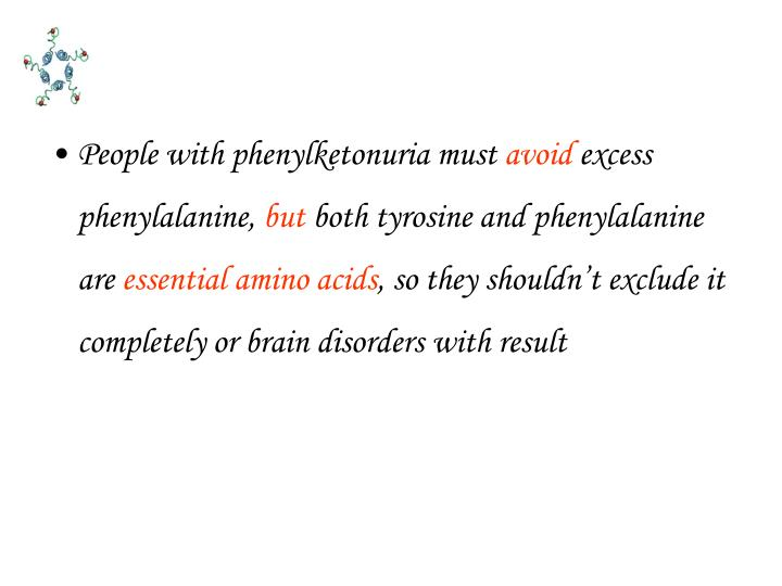 People with phenylketonuria must