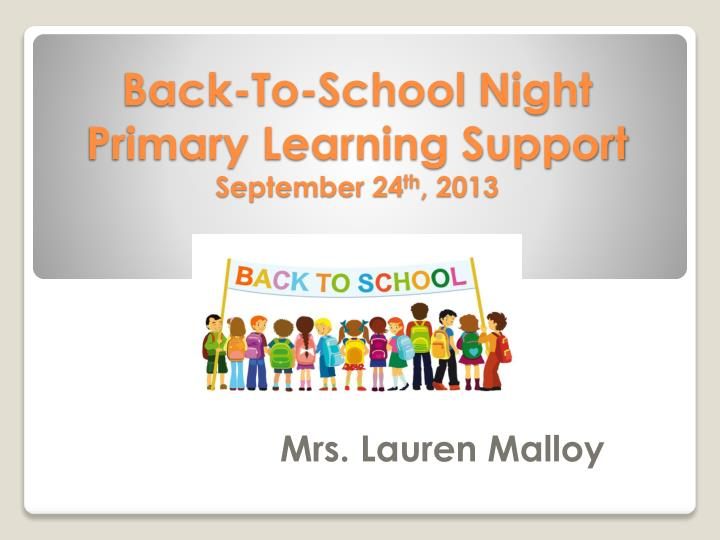 back to school night primary learning support september 24 th 2013