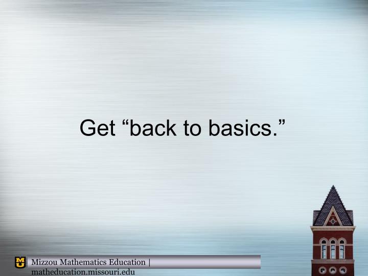 "Get ""back to basics."""