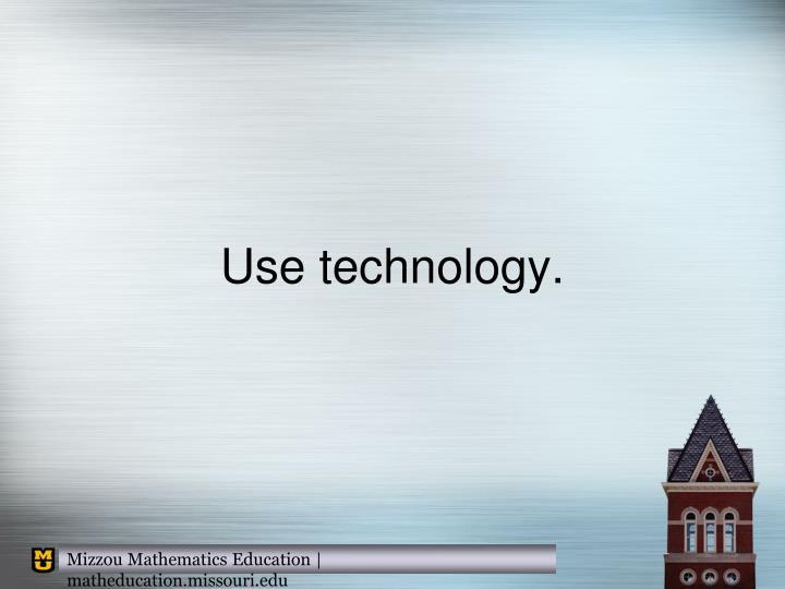 Use technology.