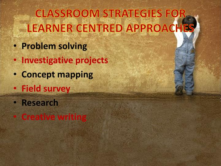 CLASSROOM STRATEGIES FOR LEARNER CENTRED APPROACHES