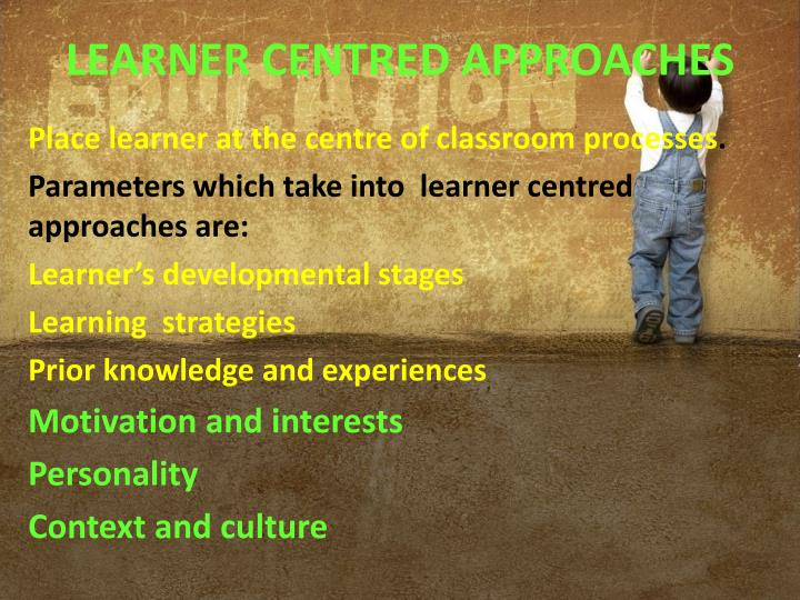 LEARNER CENTRED APPROACHES