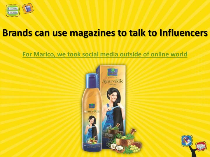 Brands can use magazines to talk to Influencers