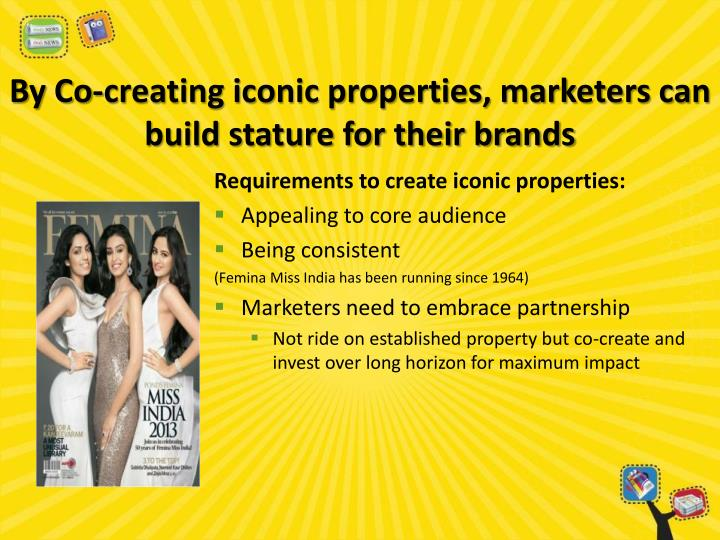By Co-creating iconic properties, marketers can build stature for their brands