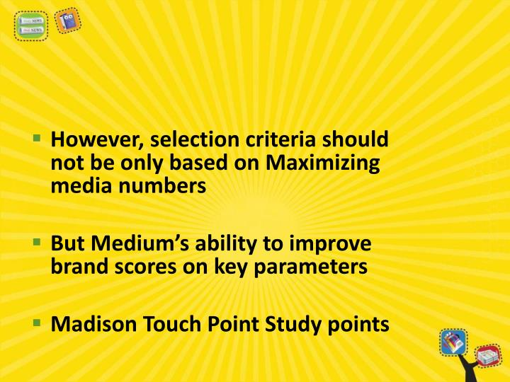 However, selection criteria should not be only based on Maximizing media numbers
