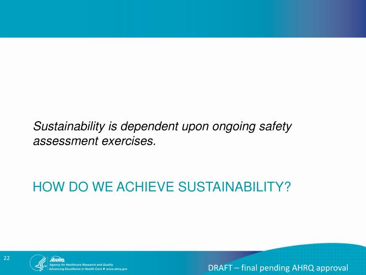 Sustainability is dependent upon ongoing safety assessment exercises.