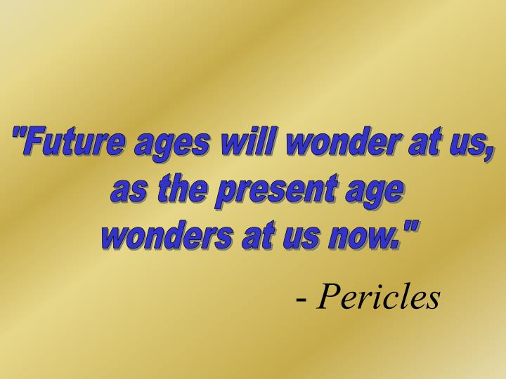 """""""Future ages will wonder at us,"""