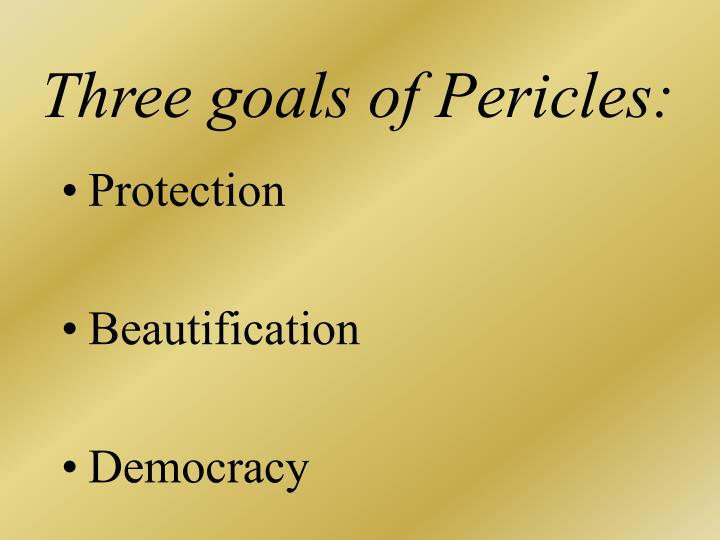 Three goals of Pericles: