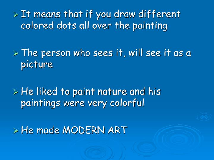 It means that if you draw different colored dots all over the painting