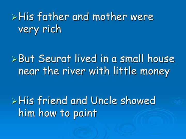 His father and mother were very rich