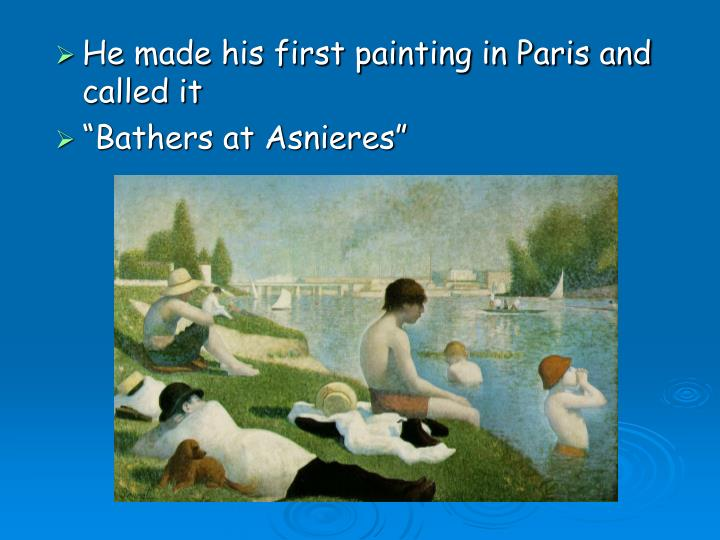 He made his first painting in Paris and called it