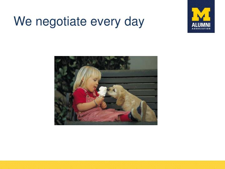 We negotiate every day