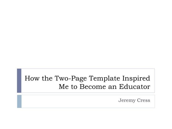 How the Two-Page Template Inspired Me to Become an Educator
