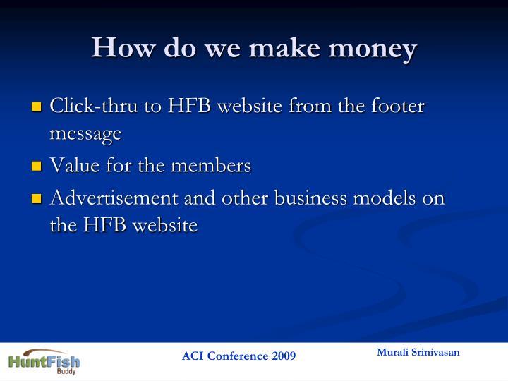 How do we make money