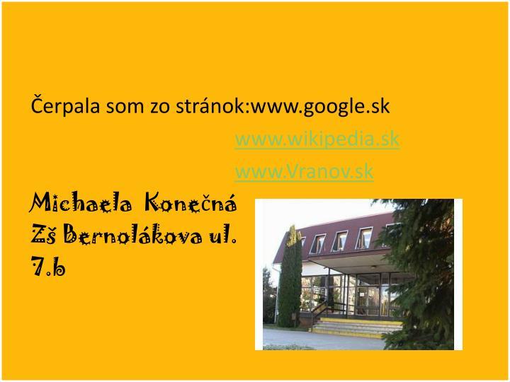Čerpala som zo stránok:www.google.sk