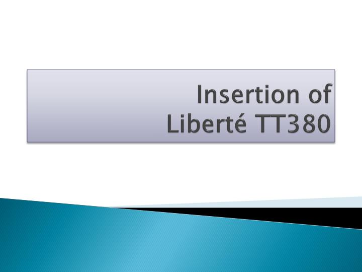 Insertion of libert tt380