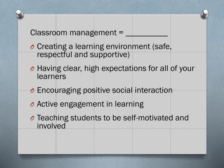 Classroom management = __________