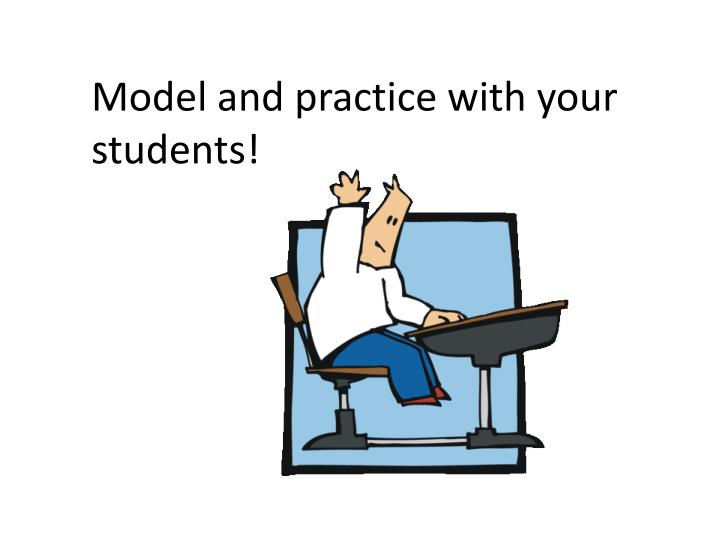 Model and practice with your students!