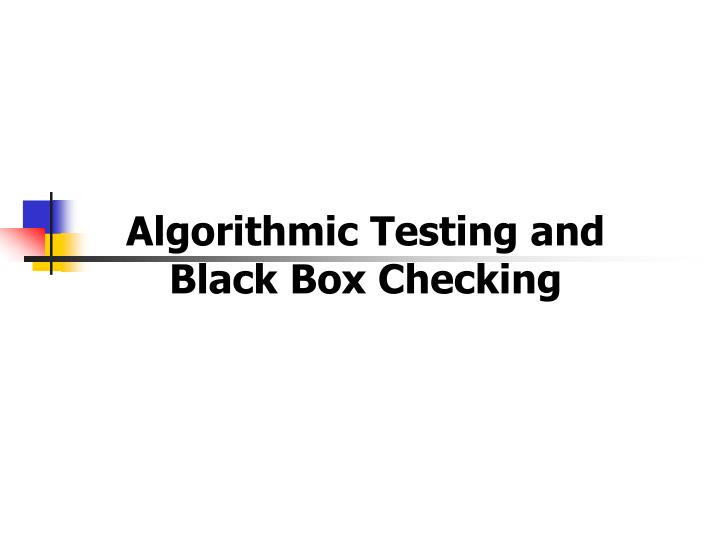 Algorithmic Testing and Black Box Checking