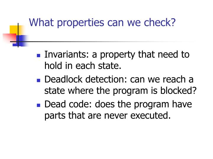 What properties can we check?