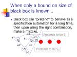 when only a bound on size of black box is known