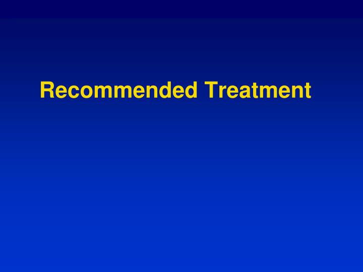 Recommended Treatment