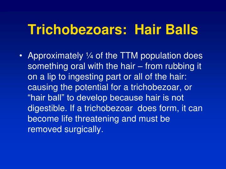 Trichobezoars:  Hair Balls