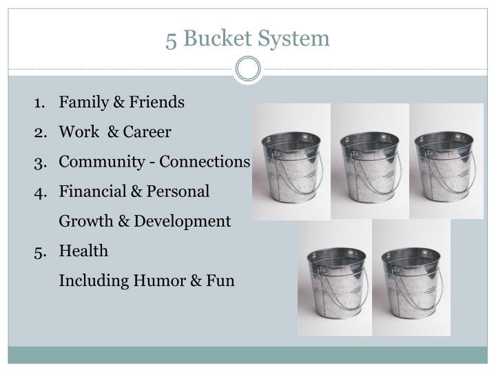 5 Bucket System