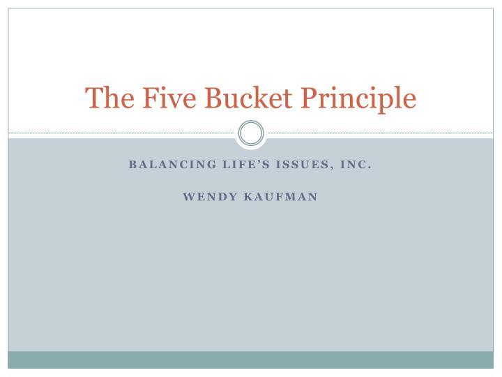 The Five Bucket Principle