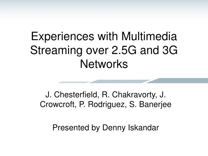 Experiences with multimedia streaming over 2 5g and 3g networks