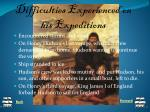 difficulties experienced on his expeditions