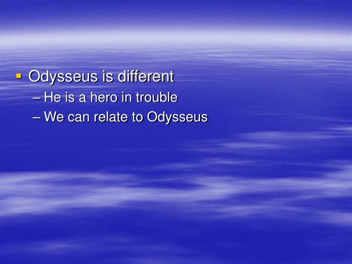 Odysseus is different