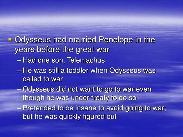 Odysseus had married Penelope in the years before the great war