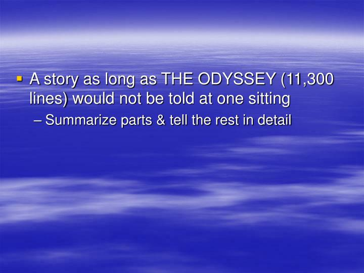 A story as long as THE ODYSSEY (11,300 lines) would not be told at one sitting