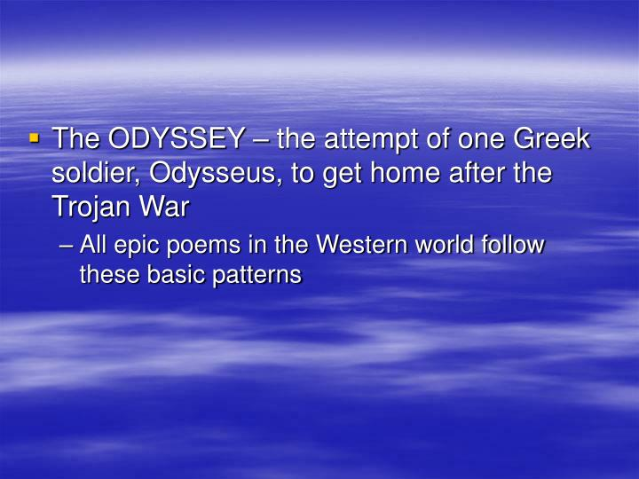 The ODYSSEY – the attempt of one Greek soldier, Odysseus, to get home after the Trojan War