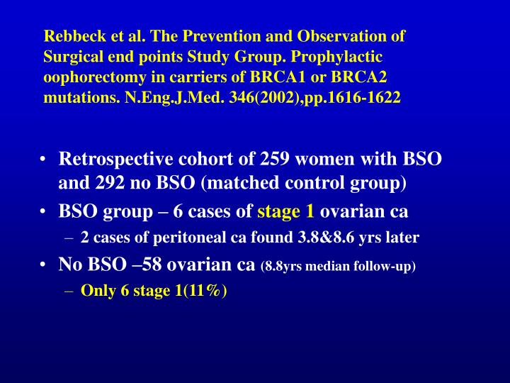 Rebbeck et al. The Prevention and Observation of Surgical end points Study Group. Prophylactic oophorectomy in carriers of BRCA1 or BRCA2 mutations. N.Eng.J.Med. 346(2002),pp.1616-1622