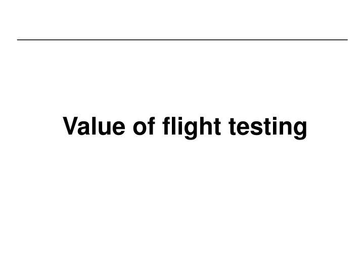 Value of flight testing