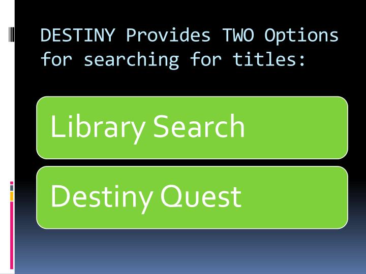 DESTINY Provides TWO Options for searching for titles: