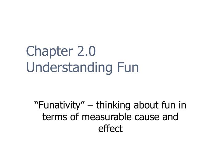 Funativity thinking about fun in terms of measurable cause and effect