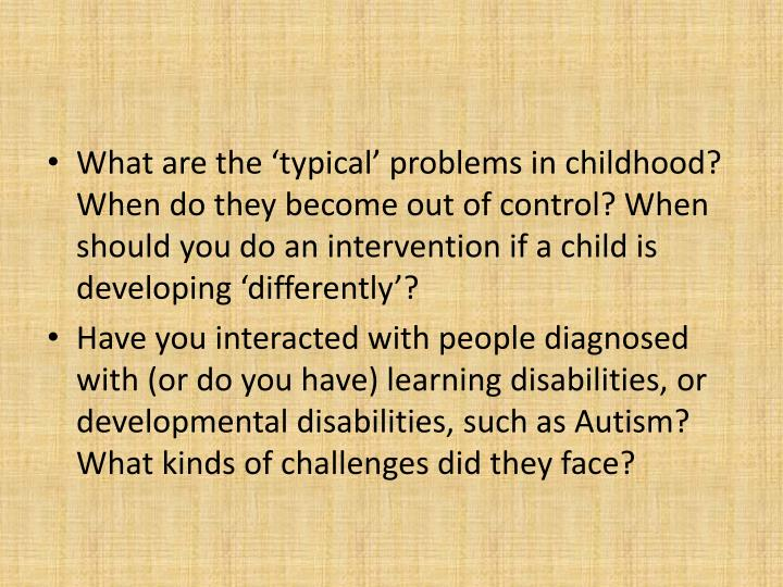 What are the 'typical' problems in childhood? When do they become out of control? When should yo...
