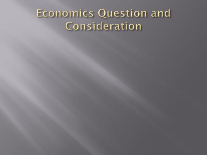 Economics Question and Consideration