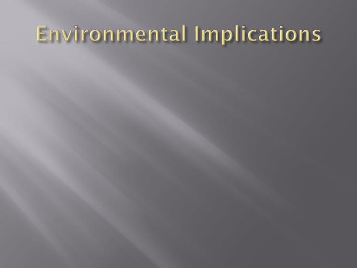 Environmental Implications
