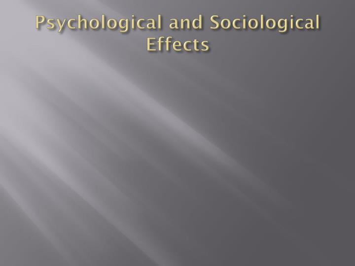 Psychological and Sociological Effects