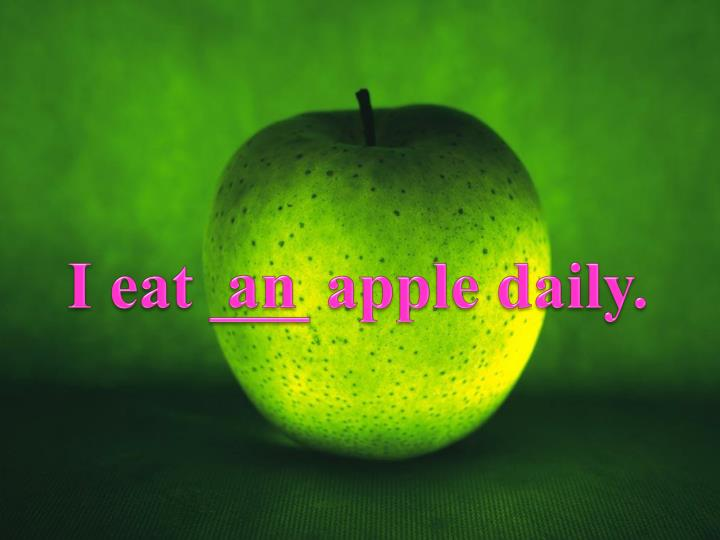 I eat ___ apple daily.