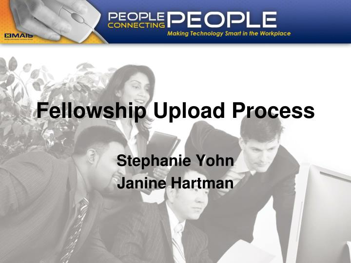 Fellowship upload process