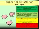injecting the three little pigs with rigor