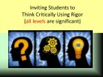 inviting students to think critically using rigor all levels are significant
