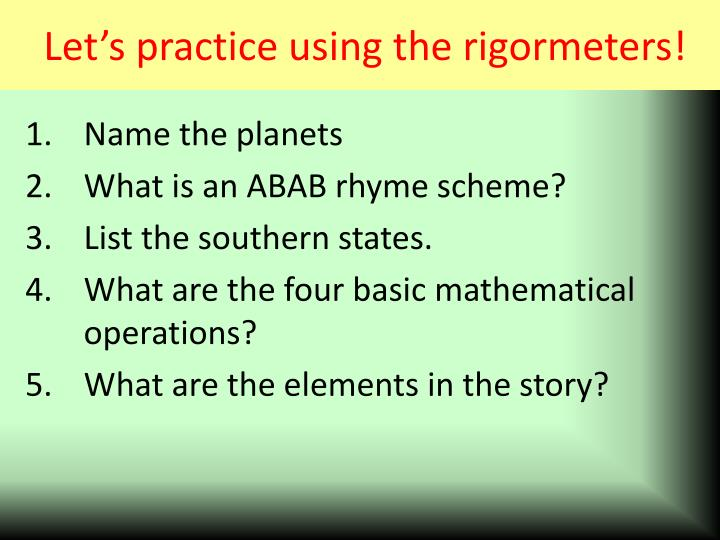 Let's practice using the rigormeters!