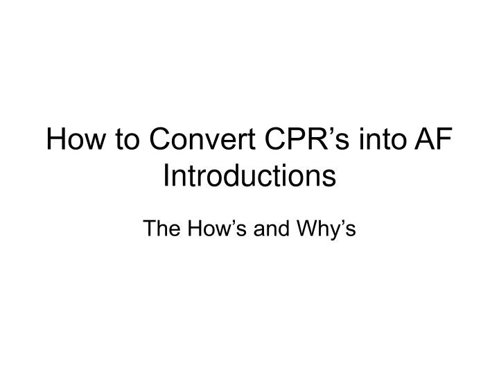 How to convert cpr s into af introductions