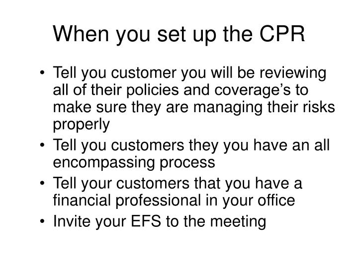 Tell you customer you will be reviewing all of their policies and coverage's to make sure they are managing their risks properly